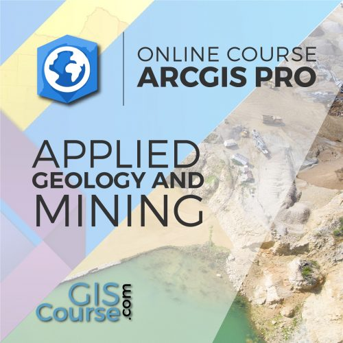 Online Course ArcGIS Pro Applied to Geology and Mining