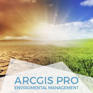 ArcGIs Pro ENviromental MAnagement